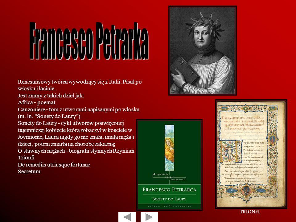 Francesco Petrarka Renesansowy twórca wywodzący się z Italii. Pisał po włosku i łacinie. Jest znany z takich dzieł jak: