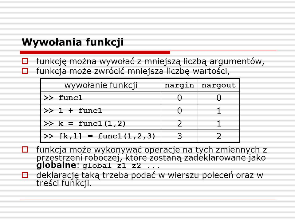 Wywołania funkcji funkcję można wywołać z mniejszą liczbą argumentów,