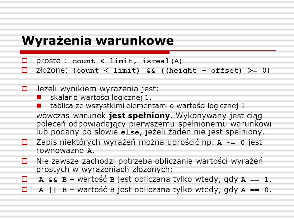 Wyrażenia warunkowe proste : count < limit, isreal(A)