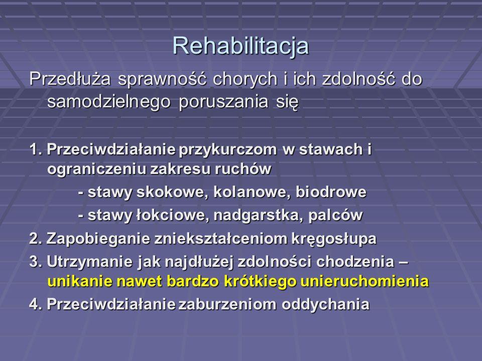 Rehabilitacja Przedłuża sprawność chorych i ich zdolność do samodzielnego poruszania się.