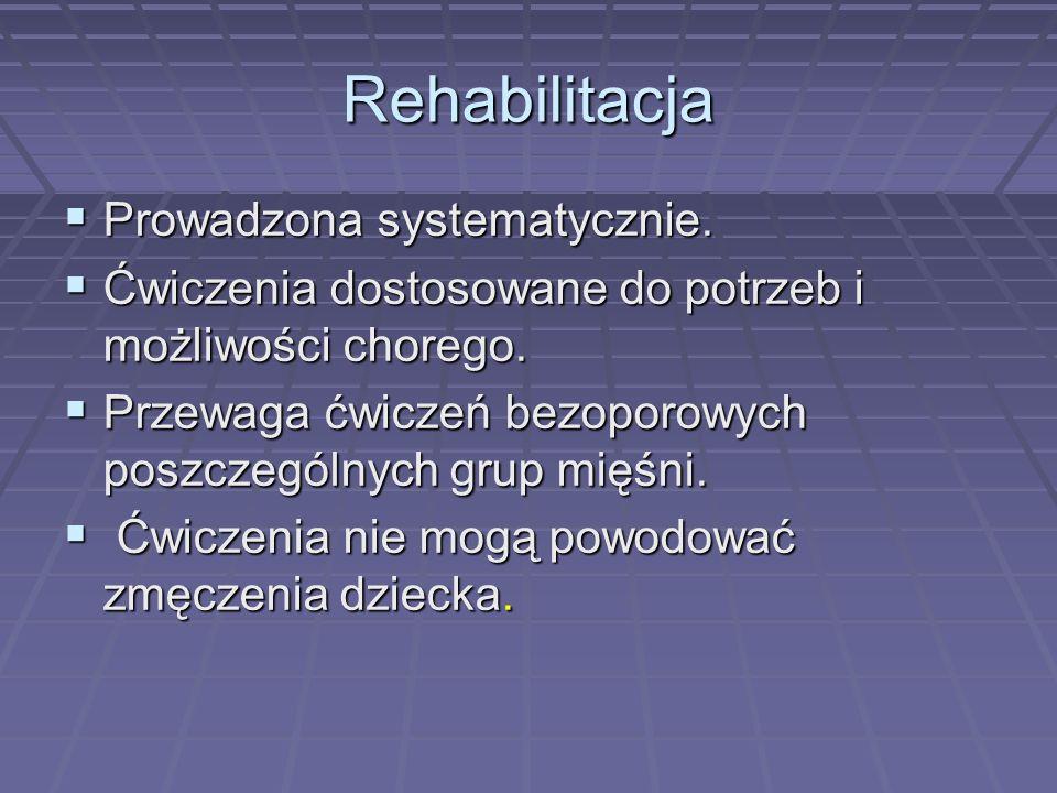 Rehabilitacja Prowadzona systematycznie.