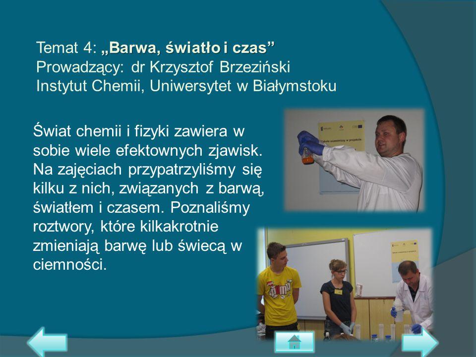 """Temat 4: """"Barwa, światło i czas Prowadzący: dr Krzysztof Brzeziński Instytut Chemii, Uniwersytet w Białymstoku"""