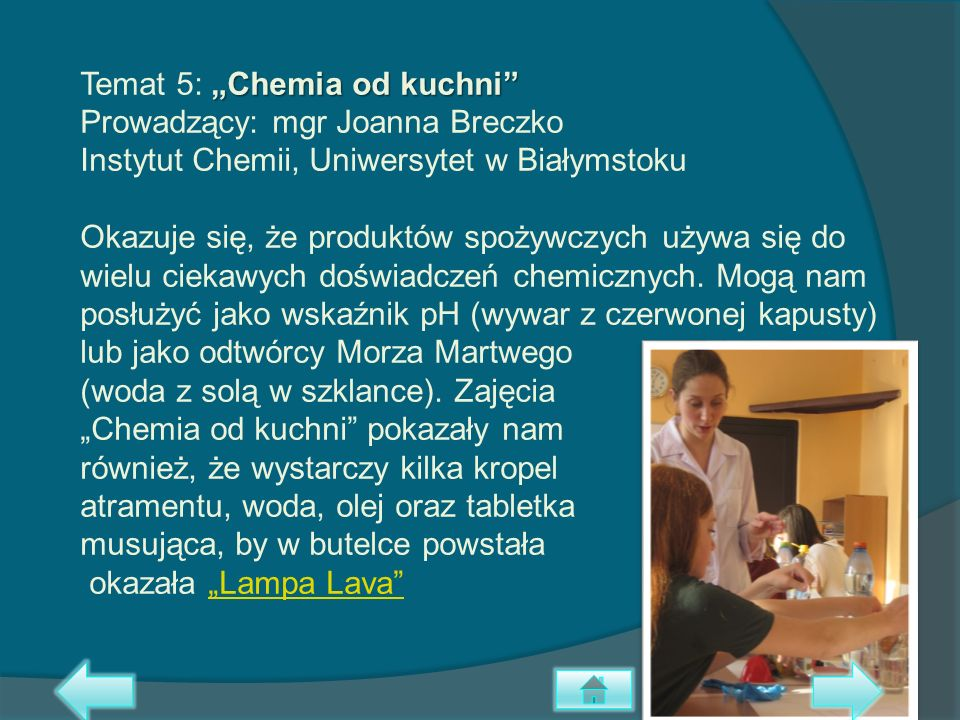 """Temat 5: """"Chemia od kuchni Prowadzący: mgr Joanna Breczko Instytut Chemii, Uniwersytet w Białymstoku Okazuje się, że produktów spożywczych używa się do wielu ciekawych doświadczeń chemicznych."""