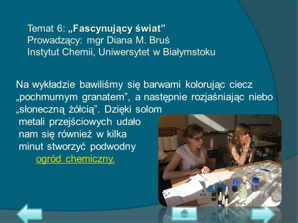"""Temat 6: """"Fascynujący świat Prowadzący: mgr Diana M"""