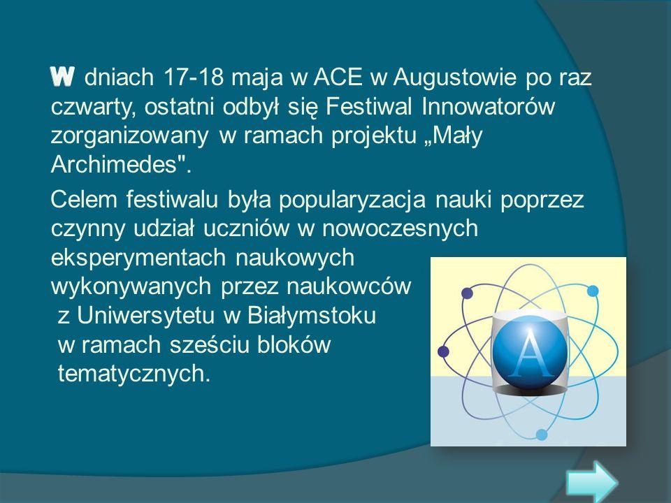 """W dniach 17-18 maja w ACE w Augustowie po raz czwarty, ostatni odbył się Festiwal Innowatorów zorganizowany w ramach projektu """"Mały Archimedes ."""
