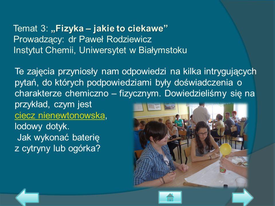 """Temat 3: """"Fizyka – jakie to ciekawe Prowadzący: dr Paweł Rodziewicz Instytut Chemii, Uniwersytet w Białymstoku"""