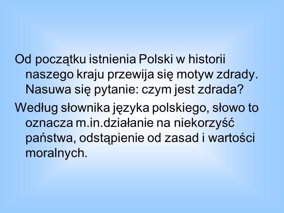 Od początku istnienia Polski w historii naszego kraju przewija się motyw zdrady. Nasuwa się pytanie: czym jest zdrada