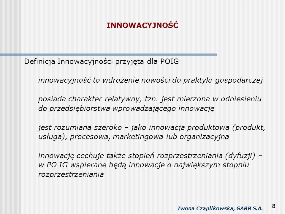 INNOWACYJNOŚĆ Definicja Innowacyjności przyjęta dla POIG. innowacyjność to wdrożenie nowości do praktyki gospodarczej.