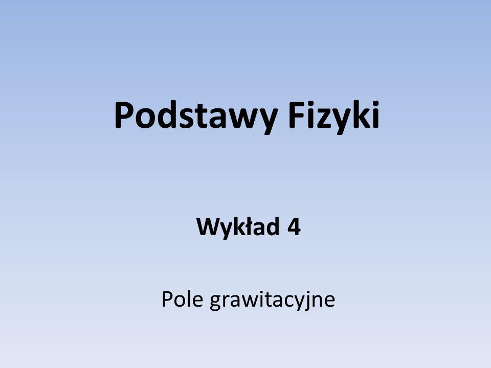 Wykład 4 Pole grawitacyjne
