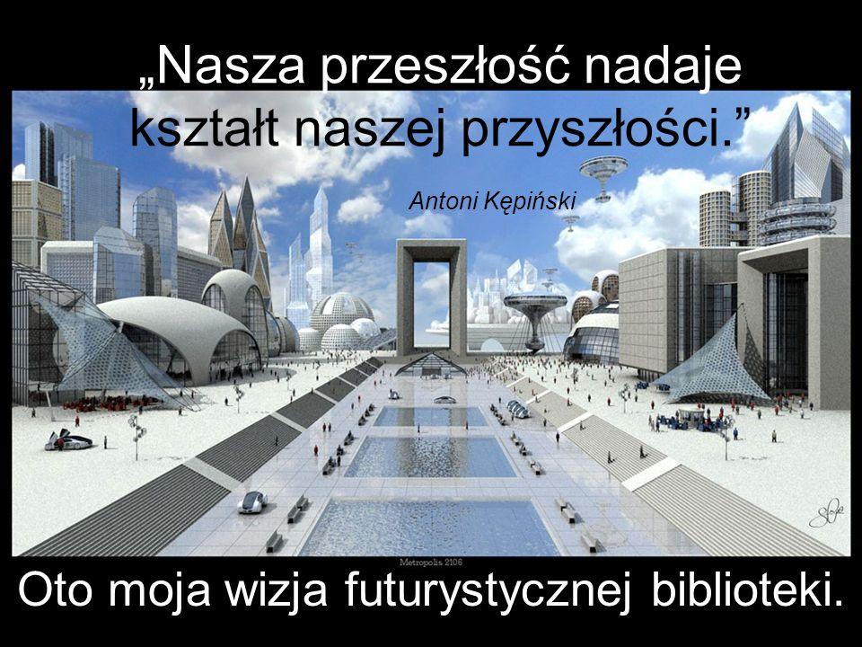 """""""Nasza przeszłość nadaje kształt naszej przyszłości. Antoni Kępiński"""