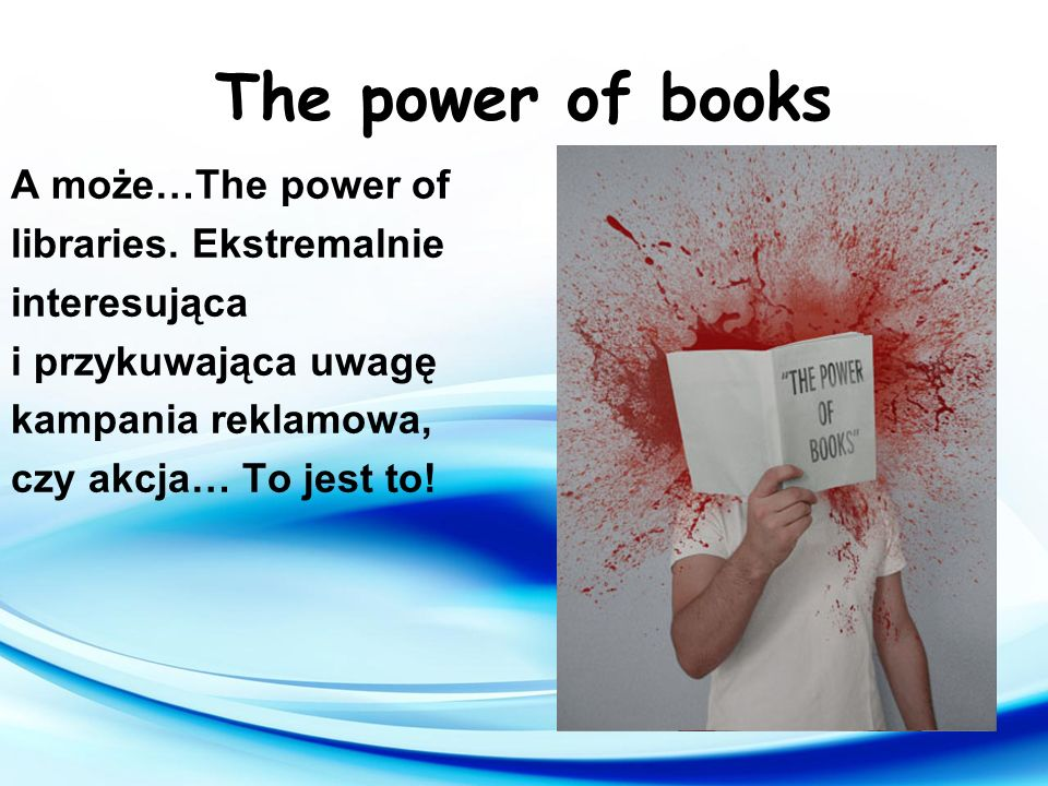 The power of books A może…The power of libraries. Ekstremalnie