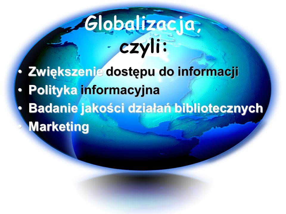 Globalizacja, czyli: Zwiększenie dostępu do informacji