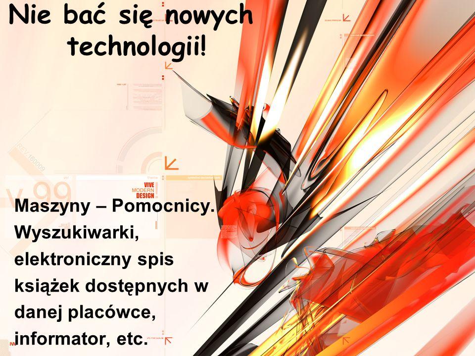 Nie bać się nowych technologii!
