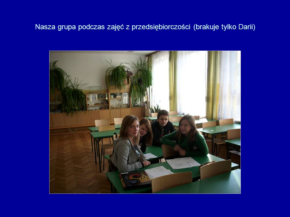 Nasza grupa podczas zajęć z przedsiębiorczości (brakuje tylko Darii)