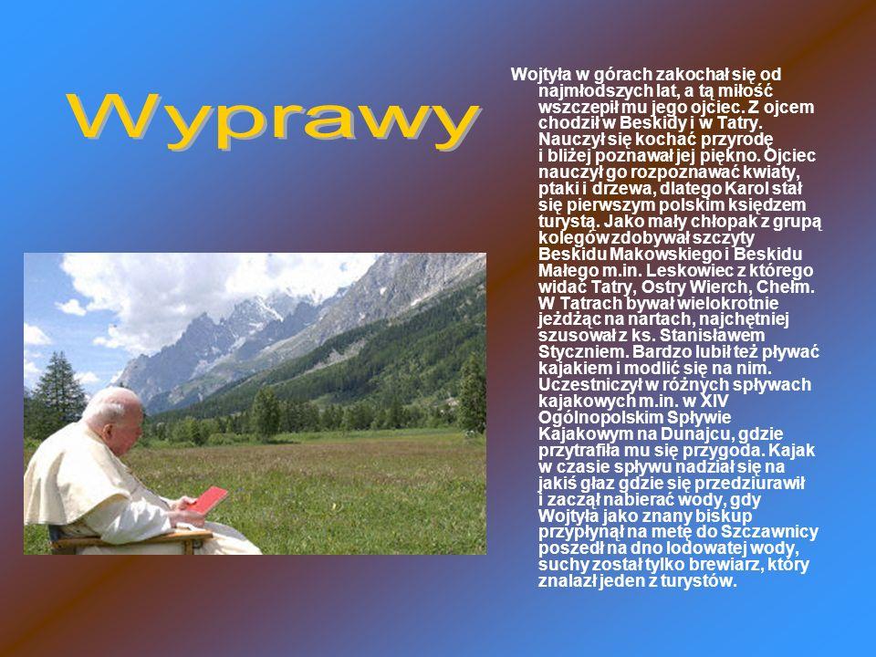 Wojtyła w górach zakochał się od najmłodszych lat, a tą miłość wszczepił mu jego ojciec. Z ojcem chodził w Beskidy i w Tatry. Nauczył się kochać przyrodę i bliżej poznawał jej piękno. Ojciec nauczył go rozpoznawać kwiaty, ptaki i drzewa, dlatego Karol stał się pierwszym polskim księdzem turystą. Jako mały chłopak z grupą kolegów zdobywał szczyty Beskidu Makowskiego i Beskidu Małego m.in. Leskowiec z którego widać Tatry, Ostry Wierch, Chełm. W Tatrach bywał wielokrotnie jeżdżąc na nartach, najchętniej szusował z ks. Stanisławem Styczniem. Bardzo lubił też pływać kajakiem i modlić się na nim. Uczestniczył w różnych spływach kajakowych m.in. w XIV Ogólnopolskim Spływie Kajakowym na Dunajcu, gdzie przytrafiła mu się przygoda. Kajak w czasie spływu nadział się na jakiś głaz gdzie się przedziurawił i zaczął nabierać wody, gdy Wojtyła jako znany biskup przypłynął na metę do Szczawnicy poszedł na dno lodowatej wody, suchy został tylko brewiarz, który znalazł jeden z turystów.