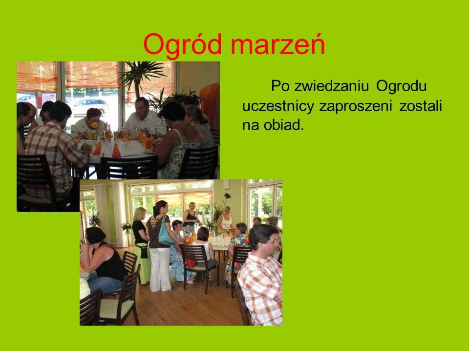 Ogród marzeń Po zwiedzaniu Ogrodu uczestnicy zaproszeni zostali na obiad.
