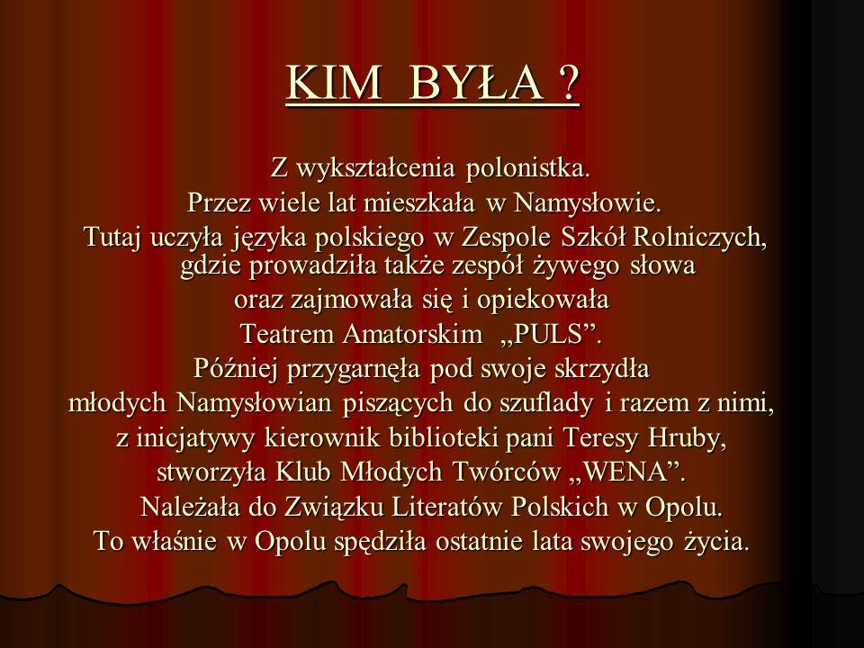 KIM BYŁA Przez wiele lat mieszkała w Namysłowie.