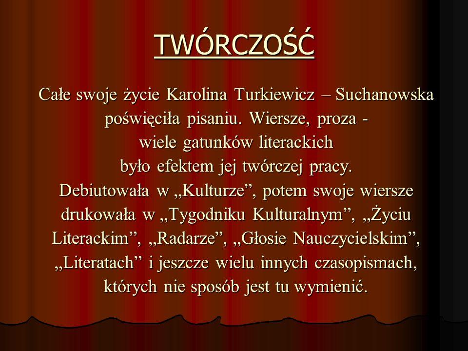 TWÓRCZOŚĆ Całe swoje życie Karolina Turkiewicz – Suchanowska
