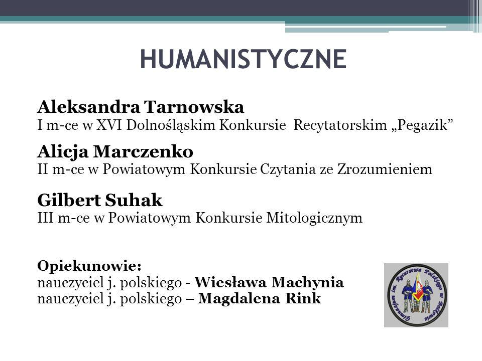 HUMANISTYCZNE Aleksandra Tarnowska Alicja Marczenko Gilbert Suhak
