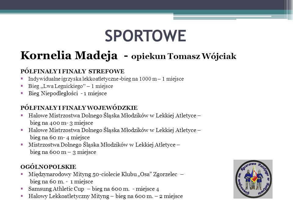 SPORTOWE Kornelia Madeja - opiekun Tomasz Wójciak