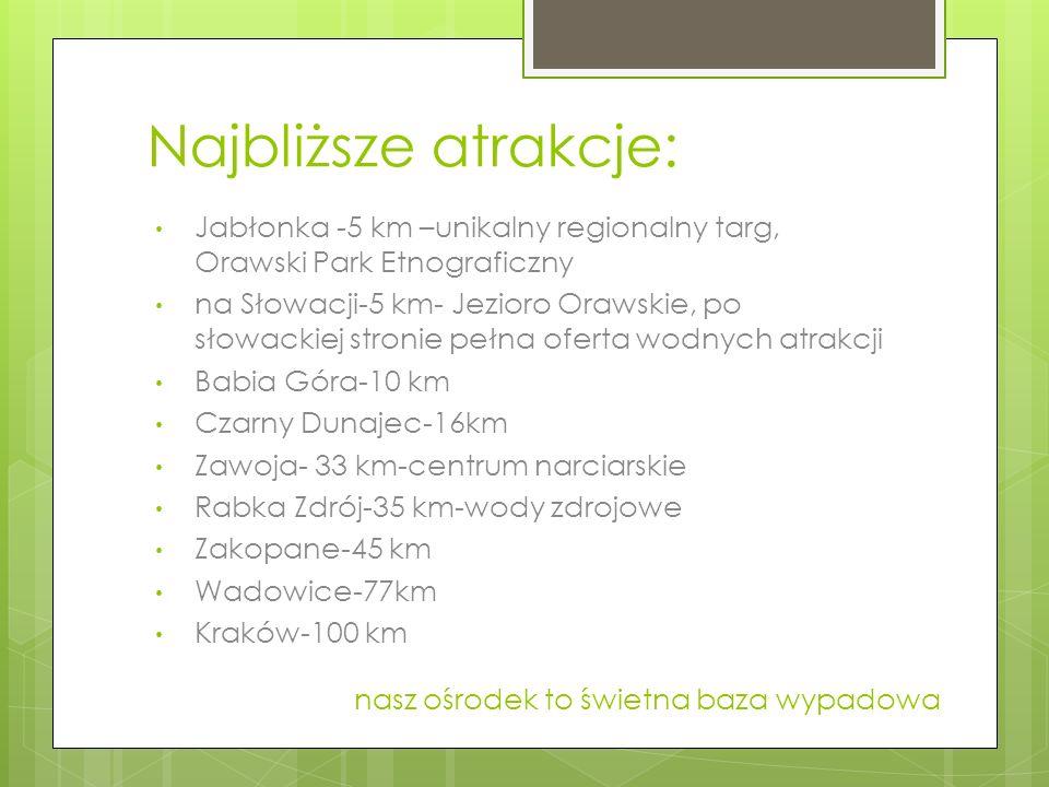 Najbliższe atrakcje: Jabłonka -5 km –unikalny regionalny targ, Orawski Park Etnograficzny.