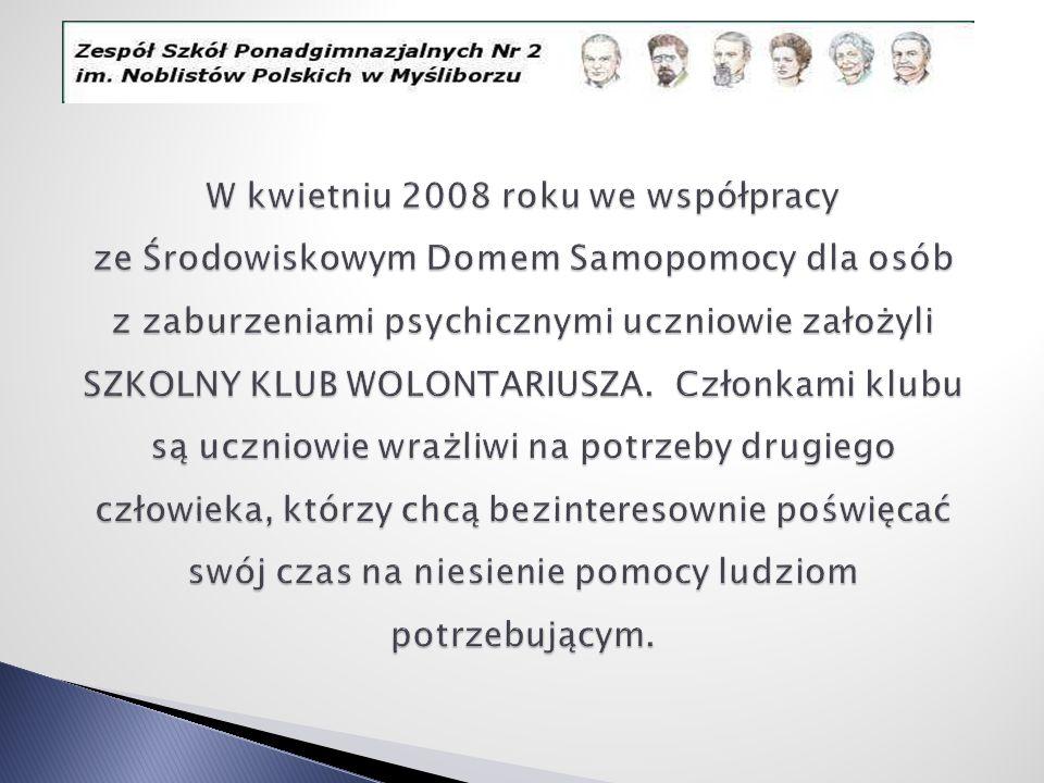 W kwietniu 2008 roku we współpracy ze Środowiskowym Domem Samopomocy dla osób z zaburzeniami psychicznymi uczniowie założyli SZKOLNY KLUB WOLONTARIUSZA.