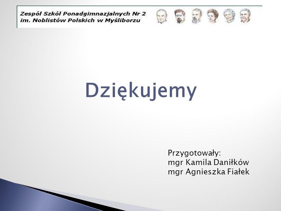 Dziękujemy Przygotowały: mgr Kamila Daniłków mgr Agnieszka Fiałek