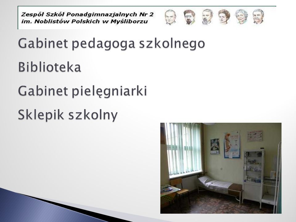Gabinet pedagoga szkolnego Biblioteka Gabinet pielęgniarki Sklepik szkolny