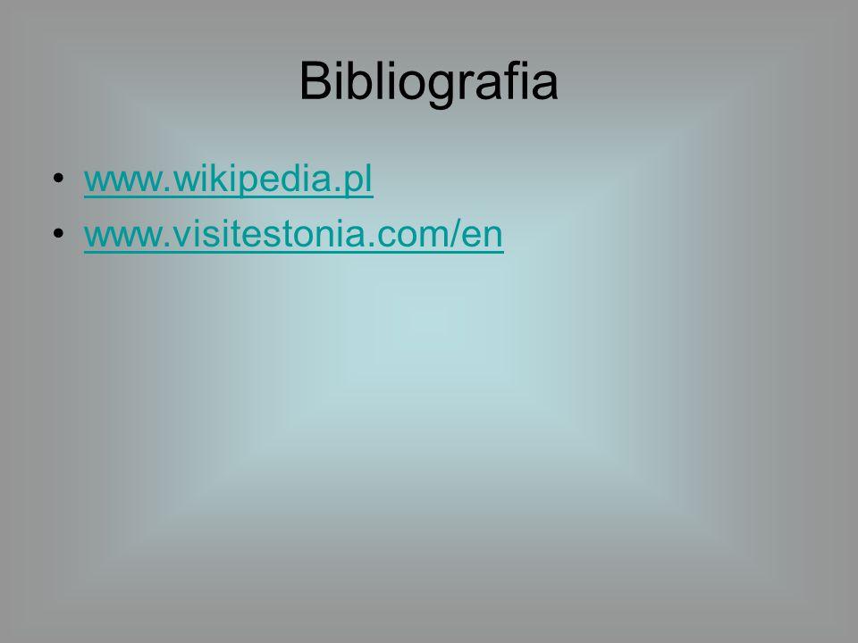 Bibliografia www.wikipedia.pl www.visitestonia.com/en