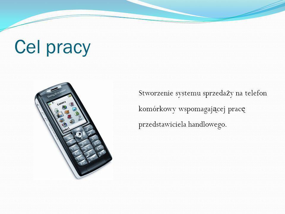 Cel pracy Stworzenie systemu sprzedaży na telefon komórkowy wspomagającej pracę przedstawiciela handlowego.