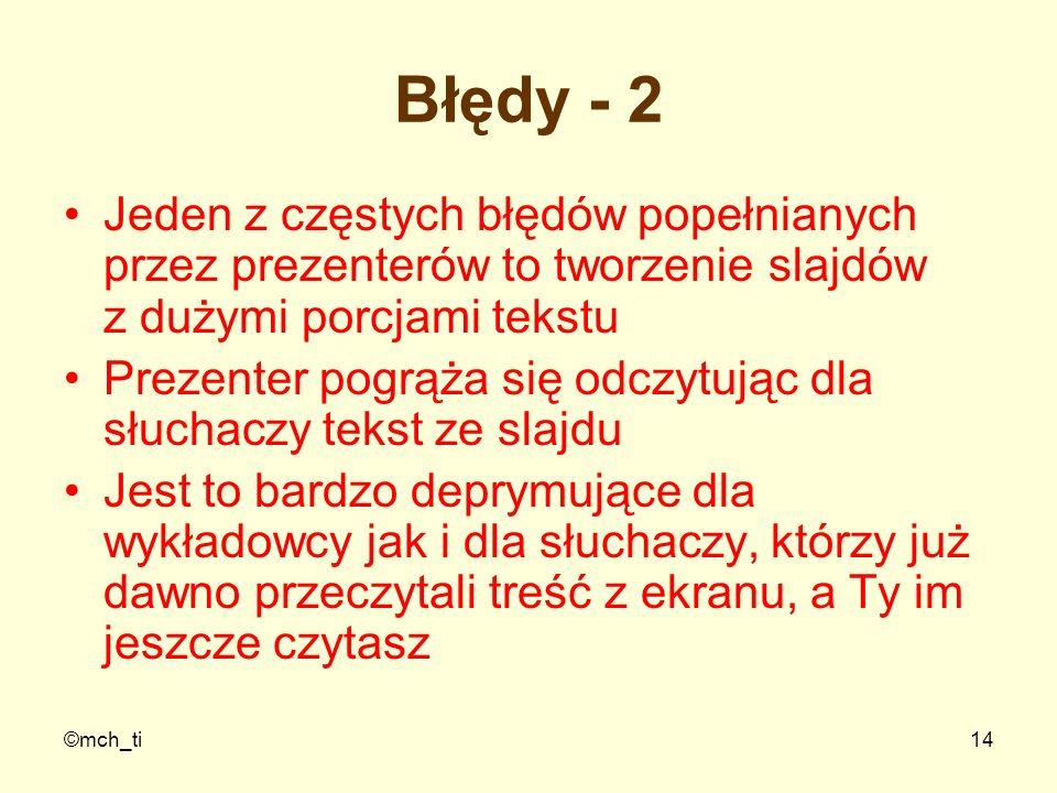 Błędy - 2 Jeden z częstych błędów popełnianych przez prezenterów to tworzenie slajdów z dużymi porcjami tekstu.