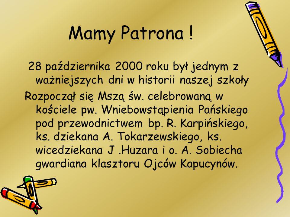 Mamy Patrona ! 28 października 2000 roku był jednym z ważniejszych dni w historii naszej szkoły.
