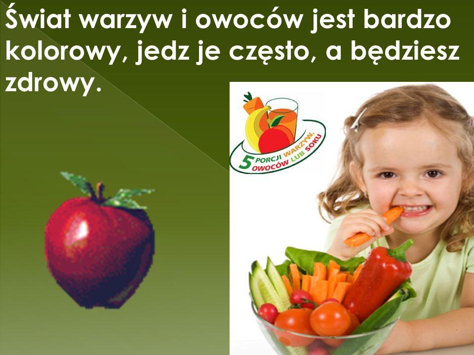 Świat warzyw i owoców jest bardzo kolorowy, jedz je często, a będziesz zdrowy.