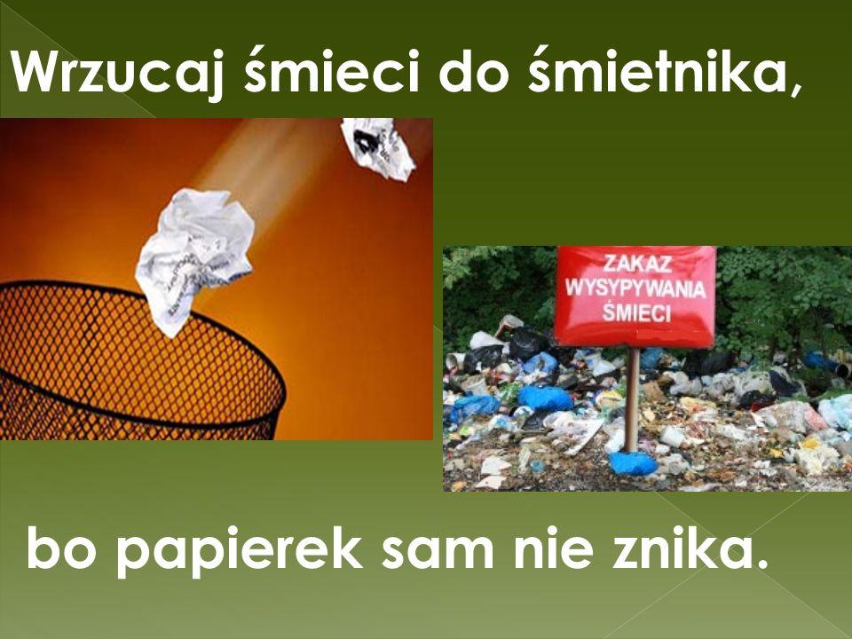 Wrzucaj śmieci do śmietnika,