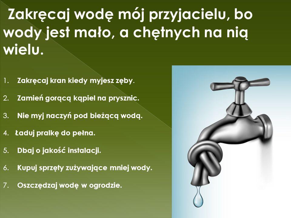 Zakręcaj wodę mój przyjacielu, bo wody jest mało, a chętnych na nią wielu.
