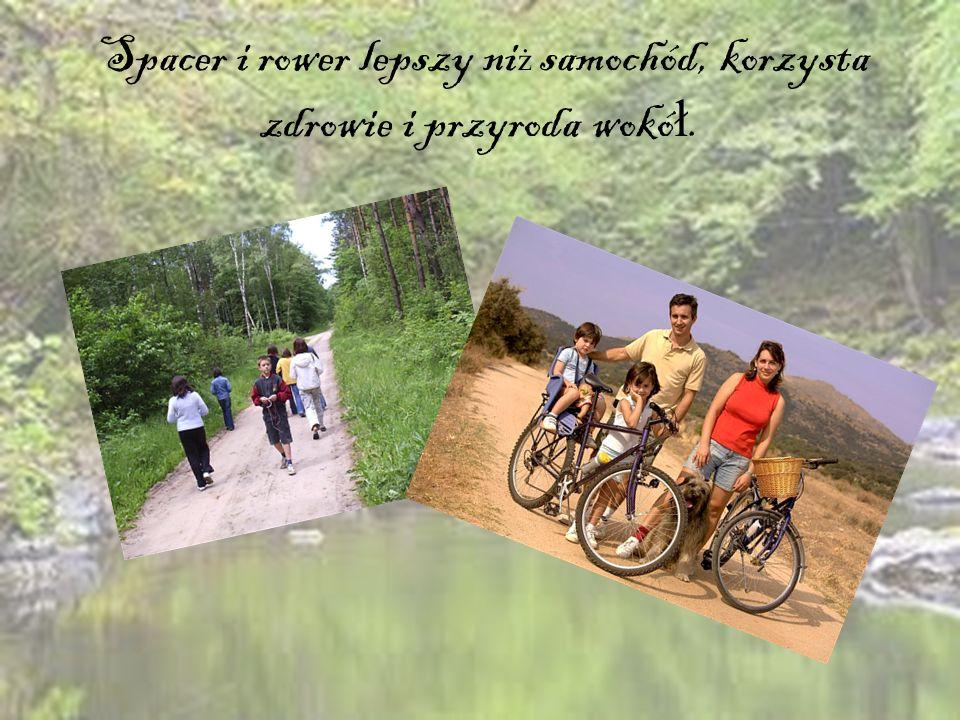 Spacer i rower lepszy niż samochód, korzysta zdrowie i przyroda wokół.