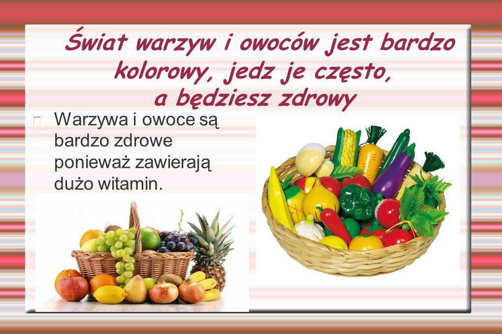 Świat warzyw i owoców jest bardzo kolorowy, jedz je często, a będziesz zdrowy