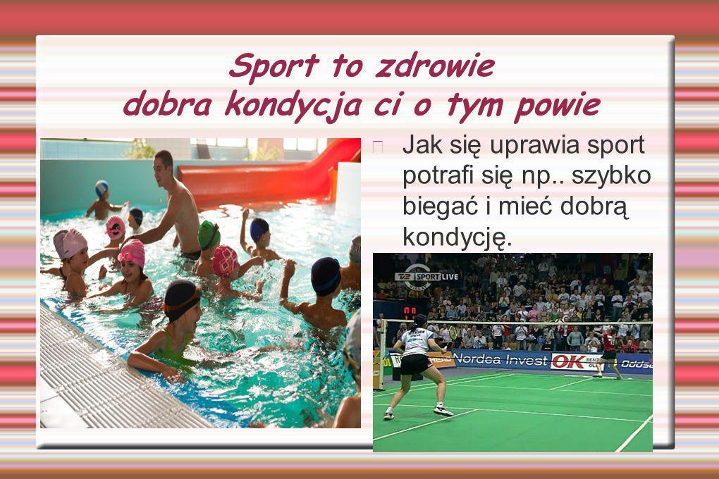 Sport to zdrowie dobra kondycja ci o tym powie