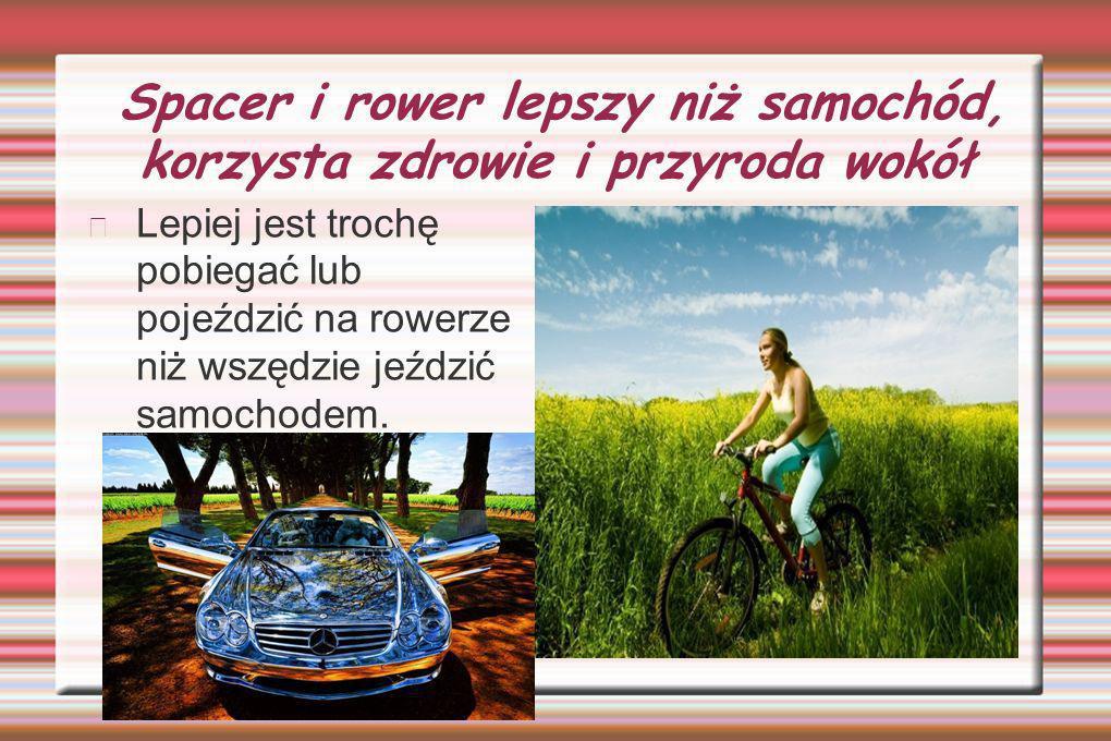 Spacer i rower lepszy niż samochód, korzysta zdrowie i przyroda wokół