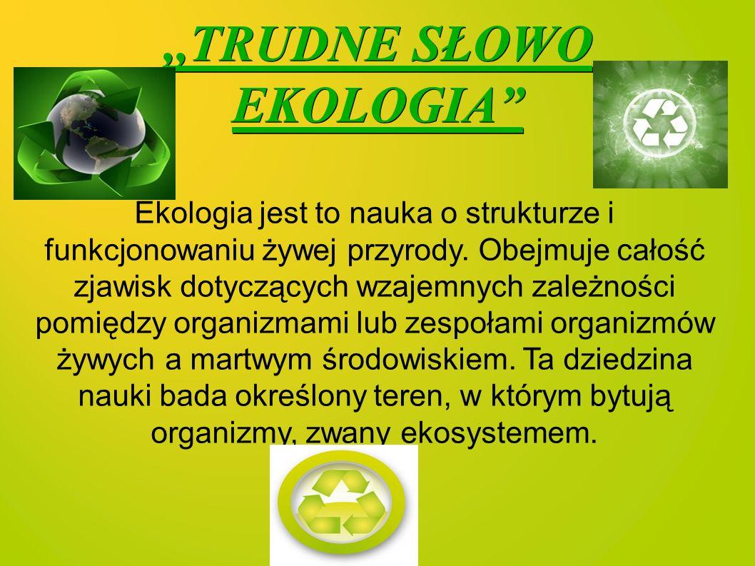 ,,TRUDNE SŁOWO EKOLOGIA