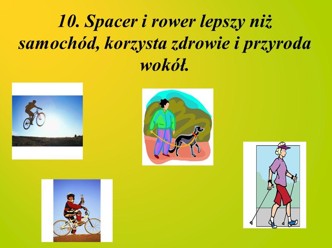 10. Spacer i rower lepszy niż samochód, korzysta zdrowie i przyroda wokół.
