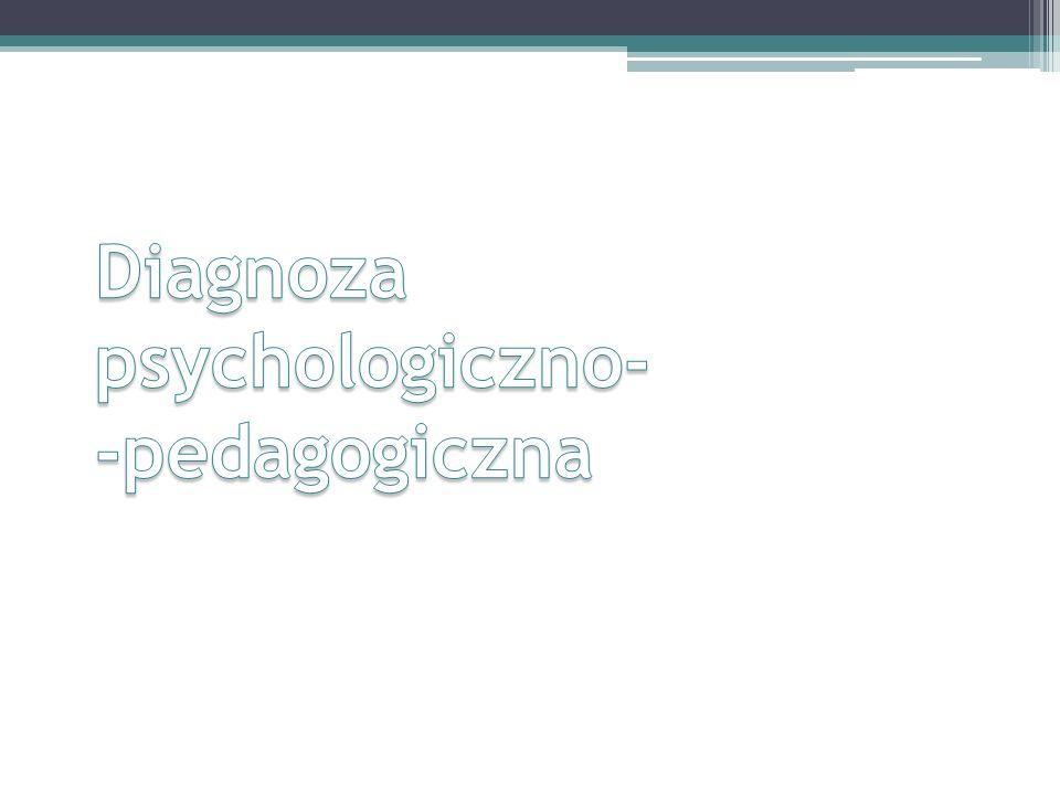 Diagnoza psychologiczno- -pedagogiczna