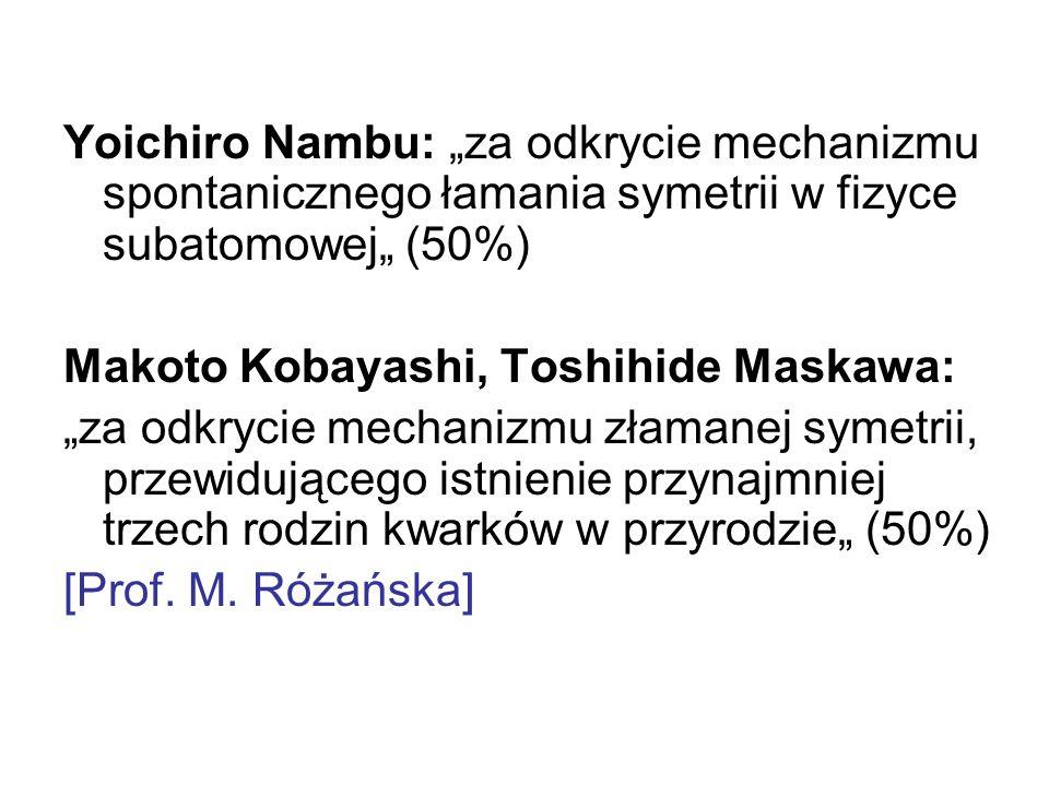 """Yoichiro Nambu: """"za odkrycie mechanizmu spontanicznego łamania symetrii w fizyce subatomowej"""" (50%)"""