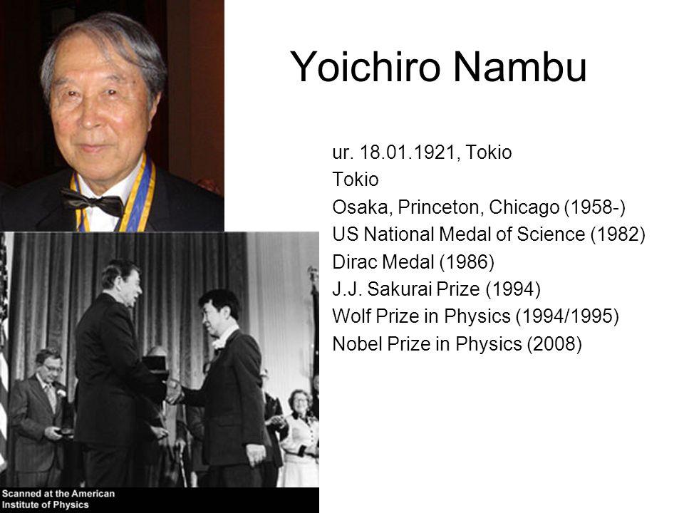 Yoichiro Nambu ur. 18.01.1921, Tokio Tokio