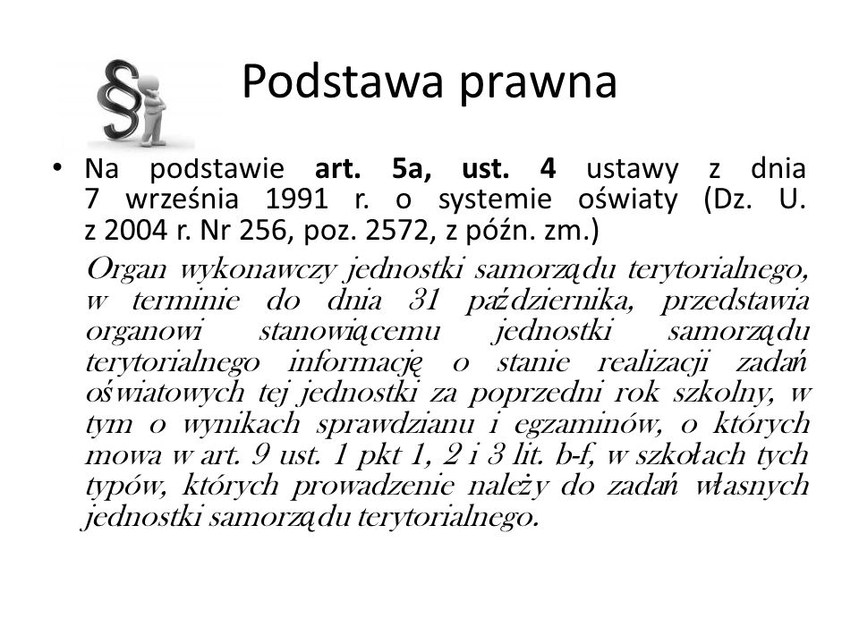 Podstawa prawna Na podstawie art. 5a, ust. 4 ustawy z dnia 7 września 1991 r. o systemie oświaty (Dz. U. z 2004 r. Nr 256, poz. 2572, z późn. zm.)