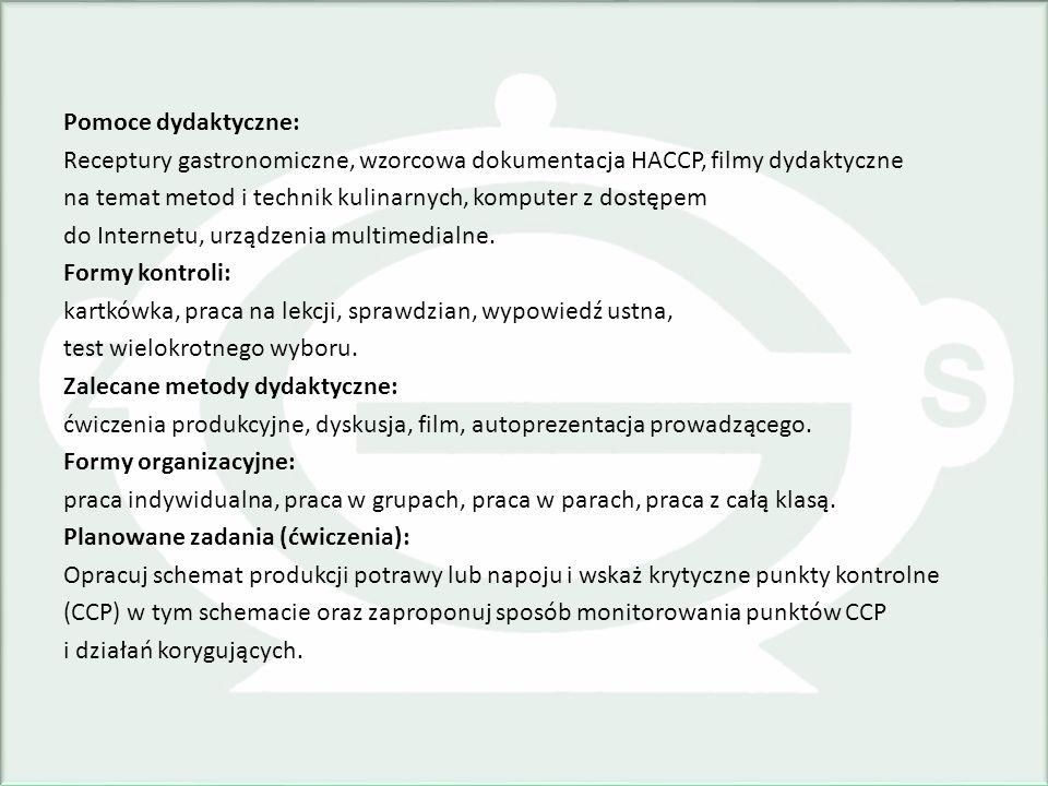 Pomoce dydaktyczne: Receptury gastronomiczne, wzorcowa dokumentacja HACCP, filmy dydaktyczne na temat metod i technik kulinarnych, komputer z dostępem do Internetu, urządzenia multimedialne.