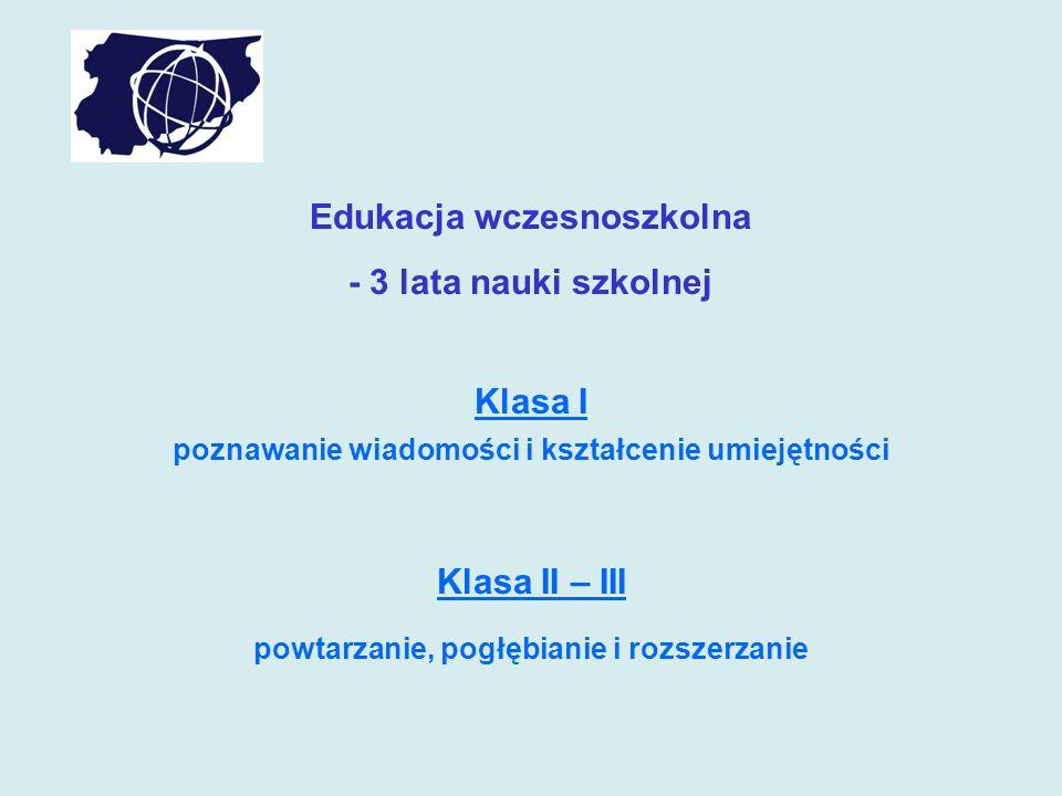 Edukacja wczesnoszkolna Klasa I Klasa II – III