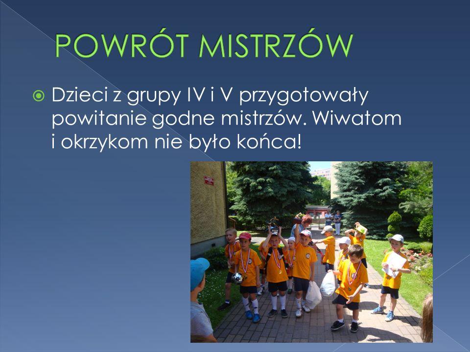 POWRÓT MISTRZÓW Dzieci z grupy IV i V przygotowały powitanie godne mistrzów.