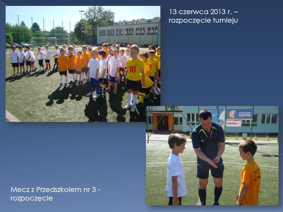 13 czerwca 2013 r. – rozpoczęcie turnieju