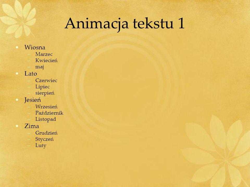 Animacja tekstu 1 Wiosna Lato Jesień Zima Marzec Kwiecień maj Czerwiec